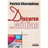 Discurso das Mídias - Patrick Charaudeau