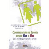 Conversando na Escola sobre Elas e Eles - Adla Betsaida M. Teixeira, Flávia Alcântara