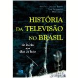 História da Televisão no Brasil - Ana Paula Goulart Ribeiro, Igor Sacramento, Marco Roxo
