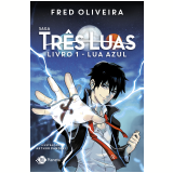 Saga Três Luas - Lua Azul (livro 1) - Fred Oliveira