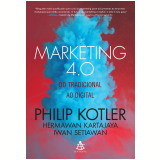 Marketing 4.0 - do Tradicional ao Digital - Philip Kotler, Hermawan Kartajaya, Iwan Setiawan
