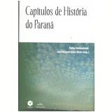 Capítulos de História do Paraná - José Miguel Arias Neto
