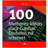 100 Melhores Idéias para Ganhar Dinheiro na Internet - Ros Jay