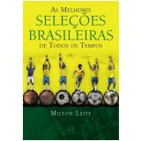 As Melhores Seleções Brasileiras de Todos os Tempos - Milton Leite