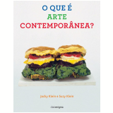 O que é Arte Contemporânea? - Jacky Klein, Suzy Klein