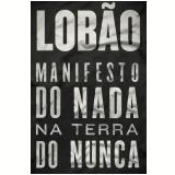 Manifesto do Nada na Terra do Nunca - Lob�o