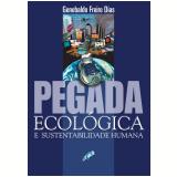 Pegada Ecológica e Sustentabilidade Humana (Ebook) - Genebaldo Freire Dias