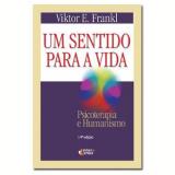 Um Sentido para a Vida - Viktor Emil Frankl