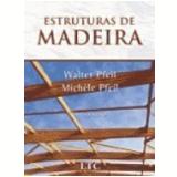 Estruturas de Madeira 6� Edi��o - Michele Pfeil, Walter Pfeil