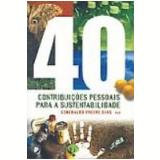 40 Contribuições Pessoais para a Sustentabilidade - Genebaldo Freire Dias