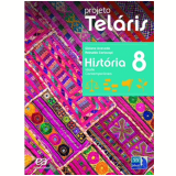 Projeto Telaris Historia 8º Ano - Ensino Fundamental II - Reinaldo Seriacopi, Gislane Azevedo