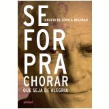 Se For Pra Chorar Que Seja De Alegria - Ignácio de Loyola Brandão