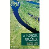 A Floresta Amazônica - Marcelo Leite