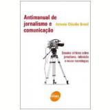 Antimanual de Jornalismo e Comunicação  - Antonio Claudio Brasil