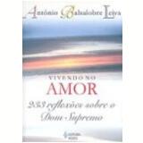 Vivendo no Amor: 233 Reflex�es sobre o Dom Supremo - Antonio Balsalobre Leiva