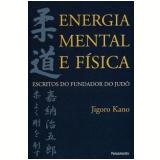 Energia Mental e Física - Jigoro Kano