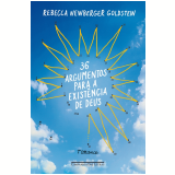 36 Argumentos para a Exist�ncia de Deus - Rebecca Newberger Goldstein