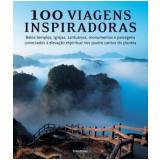 100 Viagens Inspiradoras - Michael Ondaatje, Outros, Paul Theroux ...