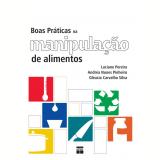 Boas Práticas na Manipulação de Alimentos - Luciane Pereira, Andréa Nunes Pinheiro, Gleucia Carvalho Silva