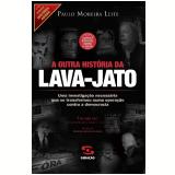 A Outra História da Lava-Jato - (Edição Ampliada, Capítulo Especial Sobre o Golpe) - Paulo Moreira Leite