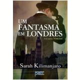 Um Fantasma Em Londres - Sarah Kilimanjaro