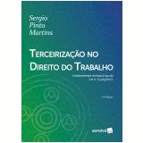 Terceirização no Direito do Trabalho - Sergio Pinto Martins