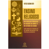 Ensino religioso em escolas públicas da região da DIREC 5 do Estado da Bahia: uma análise de modelos de ensino religioso e de práticas docentes (Ebook) - Ulysses Rezende Neto