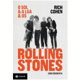 O Sol & a Lua & os Rolling Stones - Uma Biografia - Rich Cohen