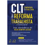 CLT Com a Reforma Trabalhista - Comparada e Atualizada  - Vólia Bomfim Cassar