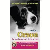 Orson: um Cachorro para toda a Vida - Jon Katz
