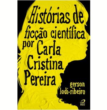 Histórias de Ficção Científica por Carla Cristina Pereira
