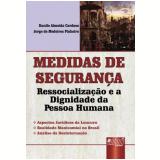 Medidas De Segurança - Ressocializaçao E A Dignidade Da Pessoa Humana - Danilo Almeida Cardoso