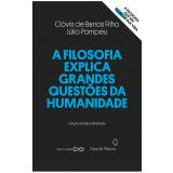 A Filosofia Explica Grandes Quest�es da Humanidade - Cl�vis de Barros Filho, J�lio Pompeu
