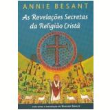As Revelações Secretas Da Religião Cristã - Annie Besant