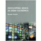 Enciclopédia Básica da Mídia Eletrônica - Ricardo Pizzotti