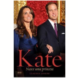 Kate: Nasce Uma Princesa - Claudia Joseph