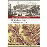 D. Maria da Cruz e a Sedi��o de 1736 - Angela Vianna Botelho