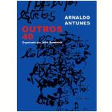 Outros 40 - Arnaldo Antunes