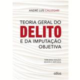 Teoria Geral Do Delito E Da Imputaçao Objetiva - Andre Luis Callegari