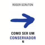 Como Ser Um Conservador - Roger Scruton