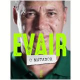 Evair O Matador - Renato de SÁ, Evair Paulino