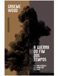 A Guerra Do Fim Dos Tempos - O Estado Isl�mico E O Mundo Que Ele Quer