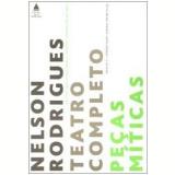 Nelson Rodrigues: Teatro Completo (Vol. 2, Peças Míticas) - Nelson Rodrigues