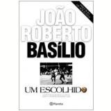 Um Escolhido - João Roberto Basílio