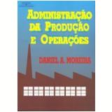 Administração da Produção e Operações - Daniel Augusto Moreira