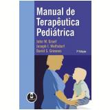 Manual De Terapêutica Pediátrica - John W. Graef, Joseph I. Wolfsdorf, David S. Greenes
