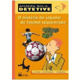 Amadeu Bola... Detetive - O Mistério Do Jogador De Futebol Sequestrado - Jordi Sierra i Fabra