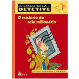 Amadeu Bola... Detetive - O Mistério Do Selo Milionário - Jordi Sierra i Fabra