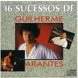 Guilherme Arantes - 16 Sucessos (CD) - Guilherme Arantes