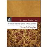 Poder De Orar Pelos Filhos Adultos, O Livro De Oraçoes - Stormie Omartian